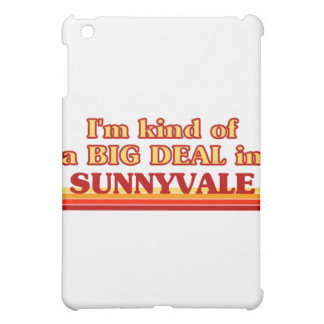SUNNYVALEaI am kind of a BIG DEAL in Sunnyvale Case For The iPad Mini