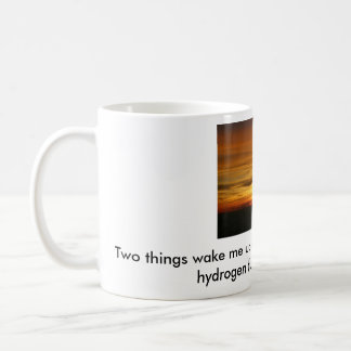 sunrise, Two things wake me up in the morning. ... Coffee Mug