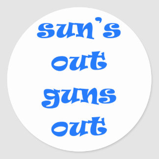Sun's Out Guns Out! Classic Round Sticker