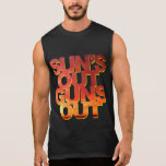 Sun's Out Guns Out - Funny Saying Sleeveless T-shirts