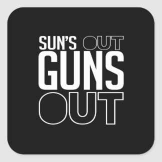 Sun's out Guns out Square Sticker