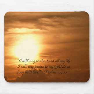 """Sunset, """"I will sing to the Lord all my life; I... Mouse Pad"""