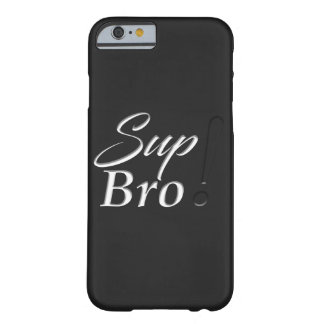 Sup Bro! Barely There iPhone 6 Case