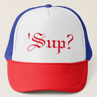 'Sup'? Casual Swag Trucker Cap