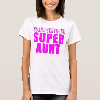 Super Aunts : Pink Board Certified Super Aunt T-Shirt