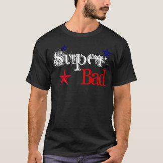 Super Bad T-Shirt