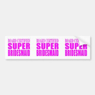 Super Bridesmaids : Pink Super Bridesmaid Bumper Stickers