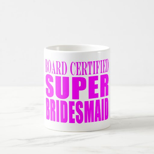 Super Bridesmaids : Pink Super Bridesmaid Coffee Mug