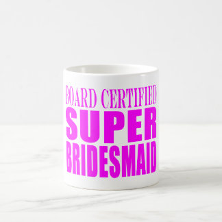 Super Bridesmaids : Pink Super Bridesmaid Classic White Coffee Mug