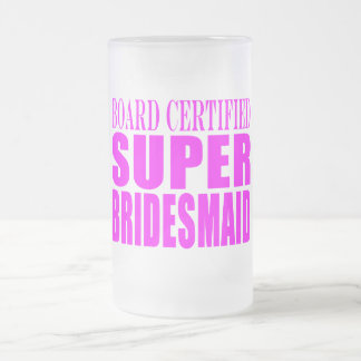Super Bridesmaids : Pink Super Bridesmaid 16 Oz Frosted Glass Beer Mug