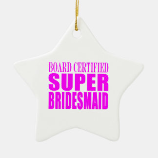 Super Bridesmaids : Pink Super Bridesmaid Double-Sided Star Ceramic Christmas Ornament