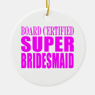 Super Bridesmaids : Pink Super Bridesmaid Double-Sided Ceramic Round Christmas Ornament