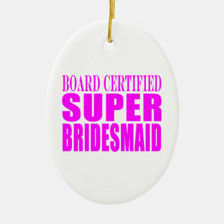 Super Bridesmaids : Pink Super Bridesmaid Double-Sided Oval Ceramic Christmas Ornament