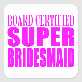 Super Bridesmaids : Pink Super Bridesmaid Square Sticker