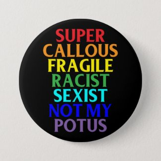 Super Callous Racist Not My POTUS, Political Humor Button