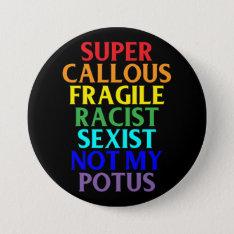 Super Callous Racist Not My Potus, Political Humor Button at Zazzle