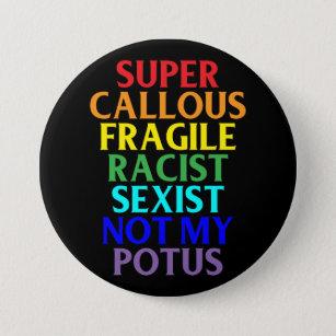 Super Callous Racist Not My POTUS, Political Humor Button