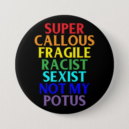 Super Callous Racist Not My POTUS Political Humor Button