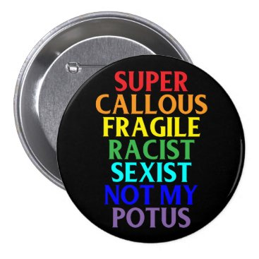hkimbrell Super Callous Racist Not My POTUS, Political Humor Button