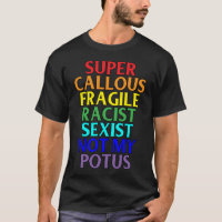Super Callous Racist Not My POTUS, Political Humor T-Shirt