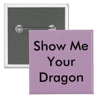 Super cool Show me your Dragon Design 2 Inch Square Button