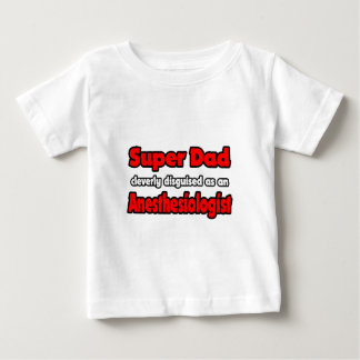 Super Dad ... Anesthesiologist Baby T-Shirt