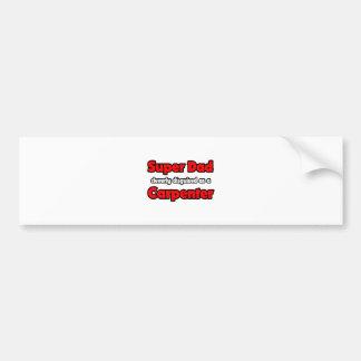 Super Dad ... Carpenter Bumper Sticker