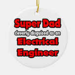 Super Dad ... Electrical Engineer Christmas Ornaments