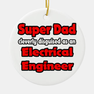 Super Dad ... Electrical Engineer Double-Sided Ceramic Round Christmas Ornament