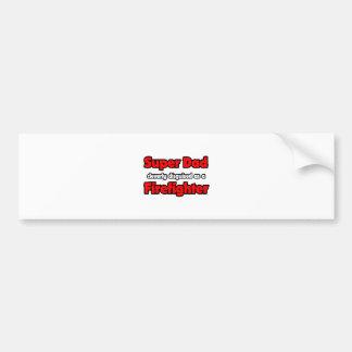 Super Dad ... Firefighter Car Bumper Sticker