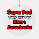 Super Dad ... Nurse Anesthetist Double-Sided Ceramic Round Christmas Ornament