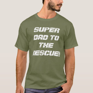 Super Dad To The Rescue! T-shirt