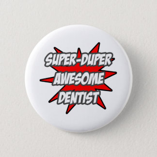 Super Duper Awesome Dentist Button