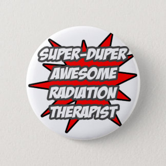 Super Duper Awesome Radiation Therapist Button