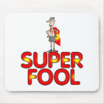 Super Fool Gifts For Him Mouse Pad