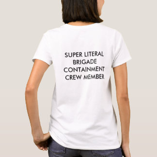 Super Literal Brigade Containment Crew T-Shirt