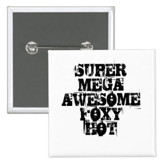 SUPER MEGA AWESOME FOXY HOT PINBACK BUTTON