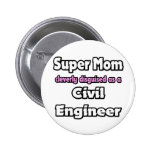 Super Mom ... Civil Engineer Pinback Button