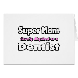 Super Mom ... Dentist Card