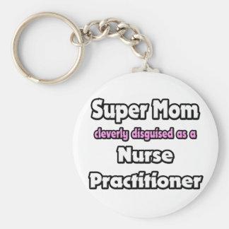 Super Mom ... Nurse Practitioner Keychain
