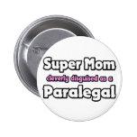 Super Mom ... Paralegal Pinback Button