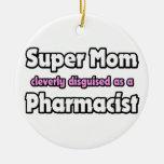 Super Mom ... Pharmacist Ornament