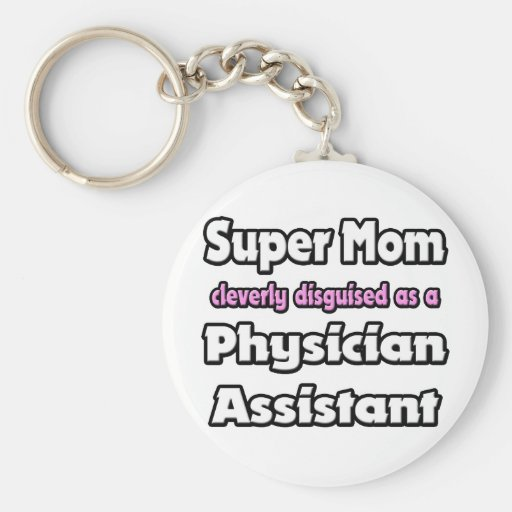 Super Mom ... Physician Assistant Basic Round Button Keychain