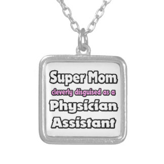 Super Mom ... Physician Assistant Silver Plated Necklace