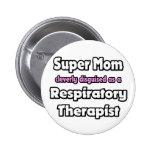 Super Mom ... Respiratory Therapist Pin