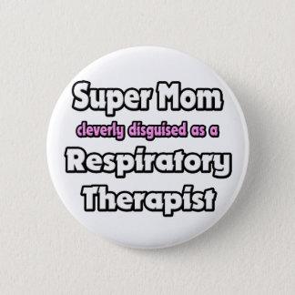 Super Mom ... Respiratory Therapist Pinback Button