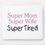 Super Mom Super Wife Super Tired Mouse Pad
