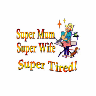 Super Mum, Wife, Tired. Design for Busy Mothers. Cutout