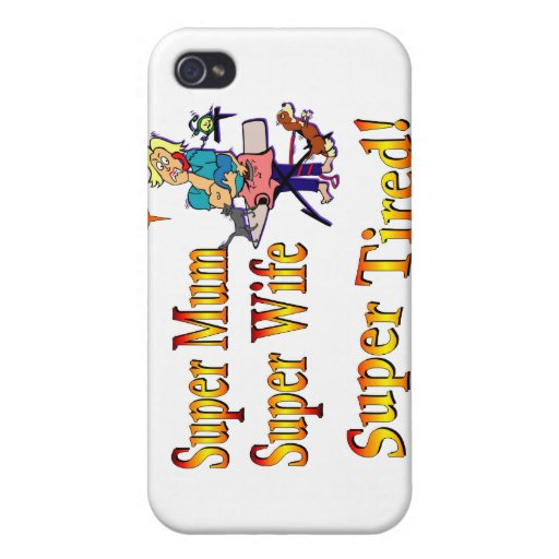 Super Mum, Wife, Tired. Design for Busy Mothers. Case For iPhone 4