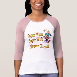 Super Mum, Wife, Tired. Design for Busy Mothers. T Shirt